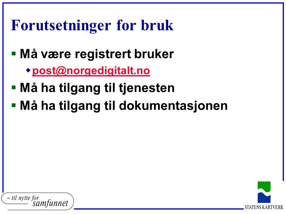 Forutsetninger for bruk  Må være registrert bruker wpost@norgedigitalt.nopost@norgedigitalt.no  Må ha tilgang til tjenesten  Må ha tilgang til doku