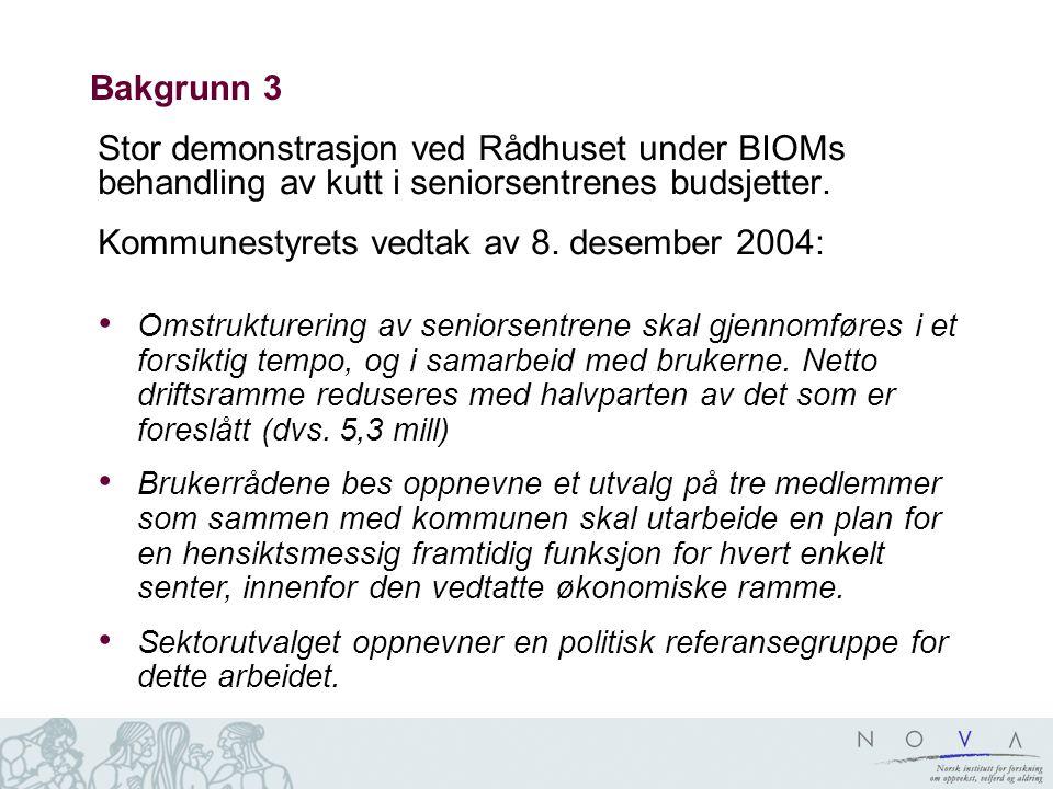 Bakgrunn 3 Stor demonstrasjon ved Rådhuset under BIOMs behandling av kutt i seniorsentrenes budsjetter. Kommunestyrets vedtak av 8. desember 2004: Oms