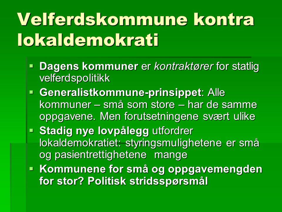 Velferdskommune kontra lokaldemokrati  Dagens kommuner er kontraktører for statlig velferdspolitikk  Generalistkommune-prinsippet: Alle kommuner – s