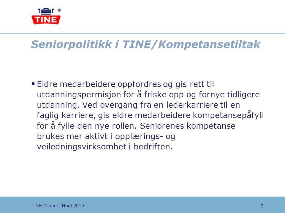 7 TINE Meieriet Nord 2010 Seniorpolitikk i TINE/Kompetansetiltak  Eldre medarbeidere oppfordres og gis rett til utdanningspermisjon for å friske opp