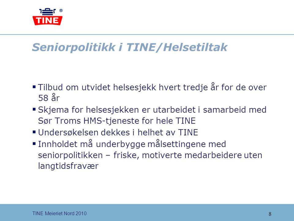 8 TINE Meieriet Nord 2010 Seniorpolitikk i TINE/Helsetiltak  Tilbud om utvidet helsesjekk hvert tredje år for de over 58 år  Skjema for helsesjekken