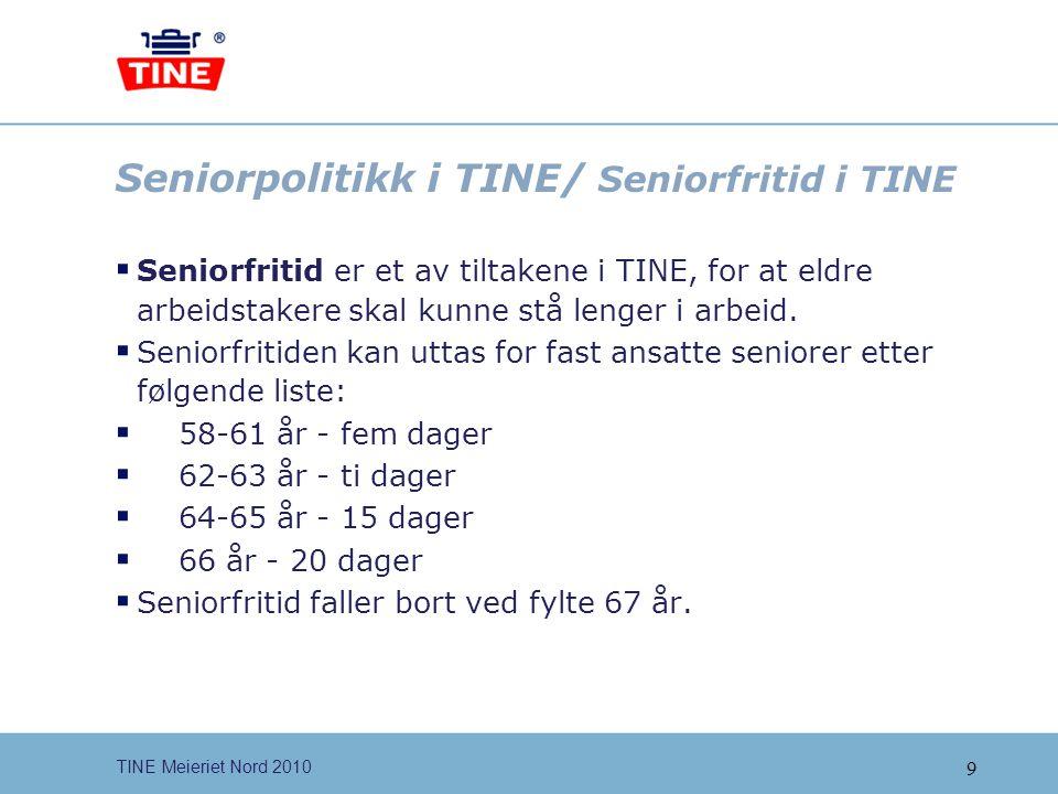 9 TINE Meieriet Nord 2010 Seniorpolitikk i TINE/ Seniorfritid i TINE  Seniorfritid er et av tiltakene i TINE, for at eldre arbeidstakere skal kunne s