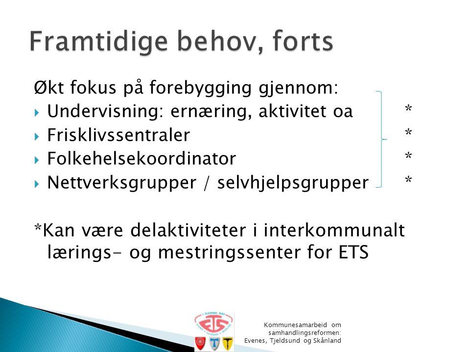 Økt fokus på forebygging gjennom:  Undervisning: ernæring, aktivitet oa*  Frisklivssentraler*  Folkehelsekoordinator*  Nettverksgrupper / selvhjel