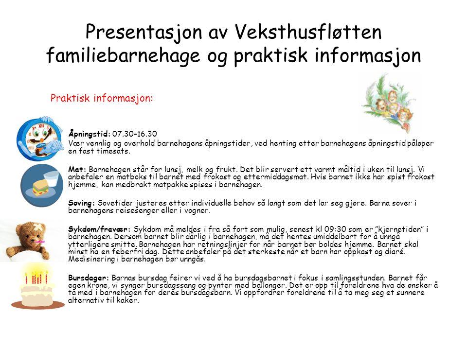 Presentasjon av Veksthusfløtten familiebarnehage og praktisk informasjon Praktisk informasjon: Åpningstid: 07.30–16.30 Vær vennlig og overhold barneha