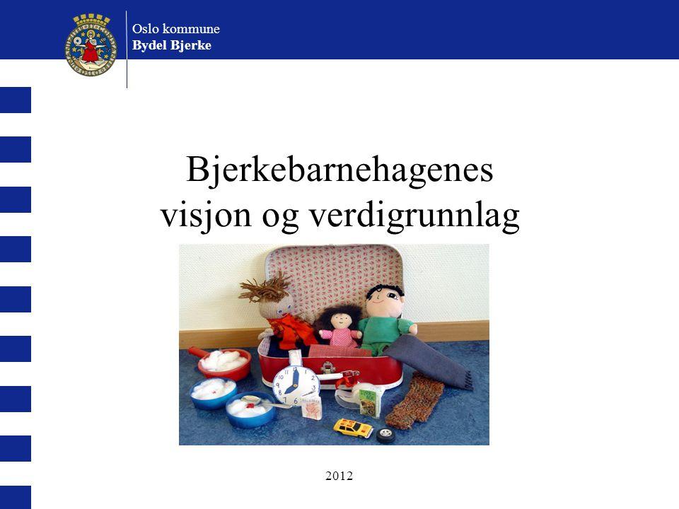 2012 Vi har en drøm: Bjerkebarnehagene – best i byen Resultat og suksess Opplevelse og glede Bjerke- barnehagene – best i byen.