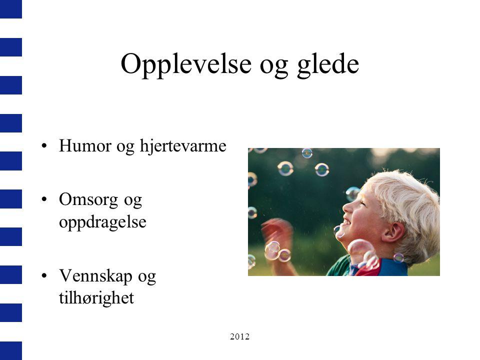 2012 Opplevelse og glede Humor og hjertevarme Omsorg og oppdragelse Vennskap og tilhørighet