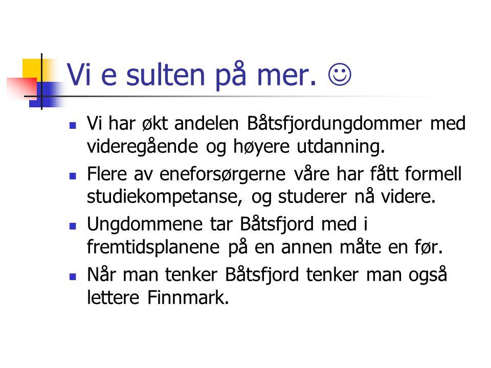 Vi e sulten på mer.Vi har økt andelen Båtsfjordungdommer med videregående og høyere utdanning.