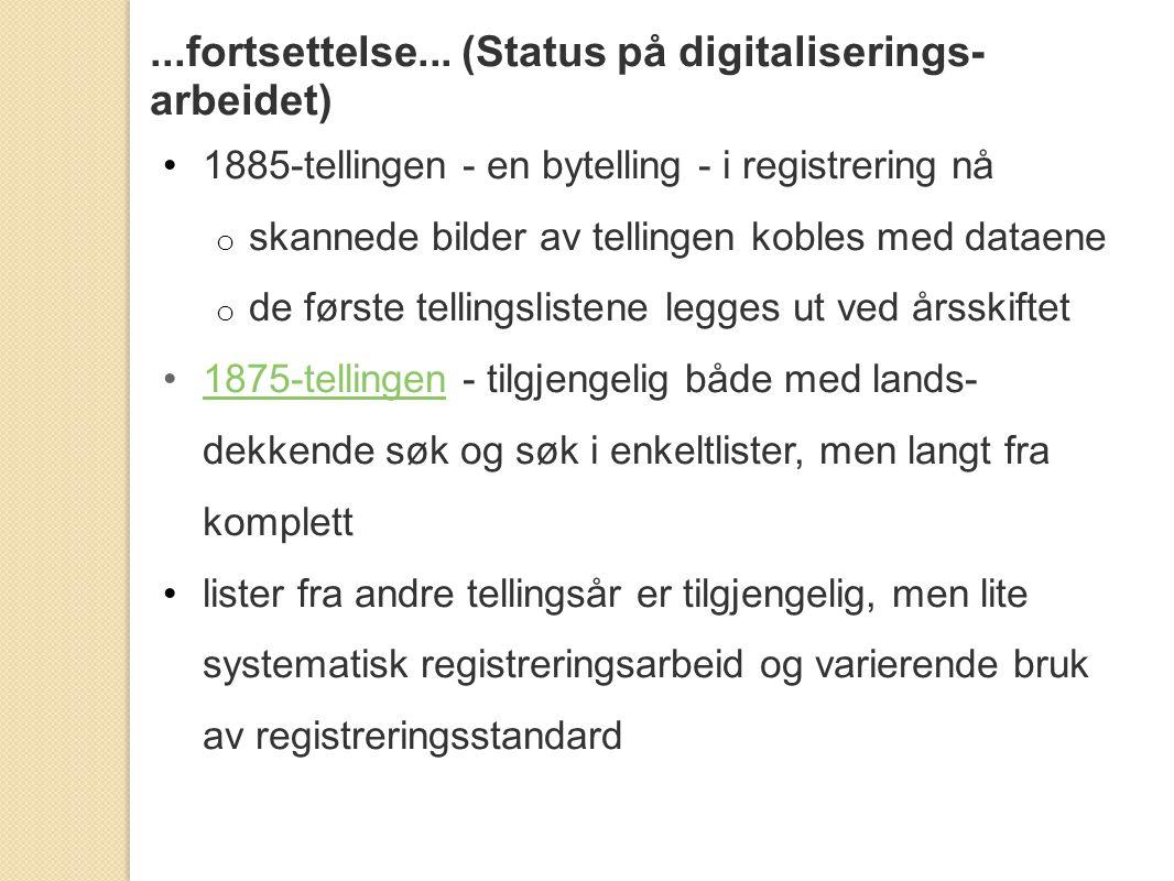 ...fortsettelse... (Status på digitaliserings- arbeidet) 1885-tellingen - en bytelling - i registrering nå o skannede bilder av tellingen kobles med d