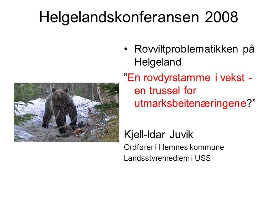 Helgelandskonferansen 2008 Rovviltproblematikken på Helgeland En rovdyrstamme i vekst - en trussel for utmarksbeitenæringene Kjell-Idar Juvik Ordfører i Hemnes kommune Landsstyremedlem i USS