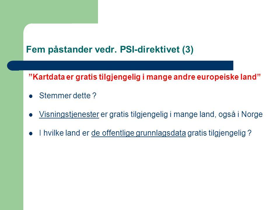 "Fem påstander vedr. PSI-direktivet (3) ""Kartdata er gratis tilgjengelig i mange andre europeiske land"" Stemmer dette ? Visningstjenester er gratis til"