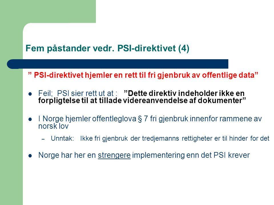 """Fem påstander vedr. PSI-direktivet (4) """" PSI-direktivet hjemler en rett til fri gjenbruk av offentlige data"""" Feil; PSI sier rett ut at : """"Dette direkt"""