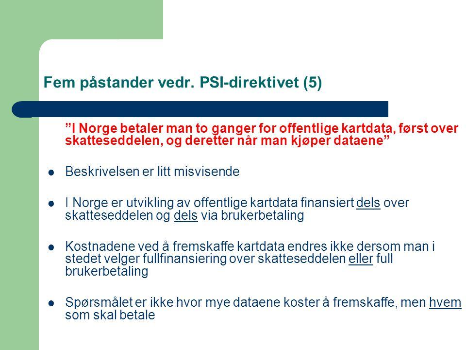 """Fem påstander vedr. PSI-direktivet (5) """"I Norge betaler man to ganger for offentlige kartdata, først over skatteseddelen, og deretter når man kjøper d"""
