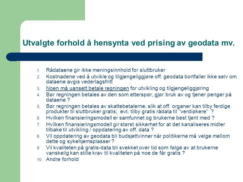 Utvalgte forhold å hensynta ved prising av geodata mv. 1. Rådataene gir ikke meningsinnhold for sluttbruker 2. Kostnadene ved å utvikle og tilgjengeli
