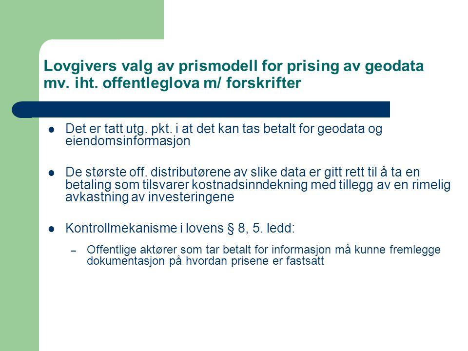 Lovgivers valg av prismodell for prising av geodata mv. iht. offentleglova m/ forskrifter Det er tatt utg. pkt. i at det kan tas betalt for geodata og