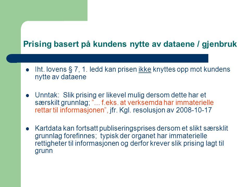 Prising basert på kundens nytte av dataene / gjenbruk Iht. lovens § 7, 1. ledd kan prisen ikke knyttes opp mot kundens nytte av dataene Unntak: Slik p