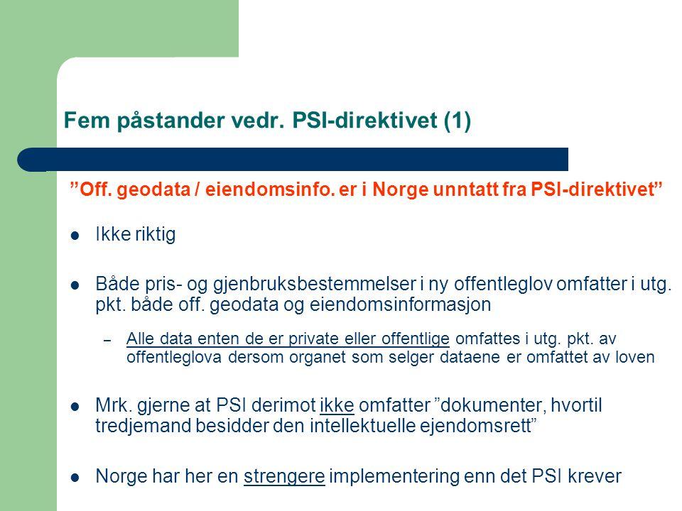 """Fem påstander vedr. PSI-direktivet (1) """"Off. geodata / eiendomsinfo. er i Norge unntatt fra PSI-direktivet"""" Ikke riktig Både pris- og gjenbruksbestemm"""