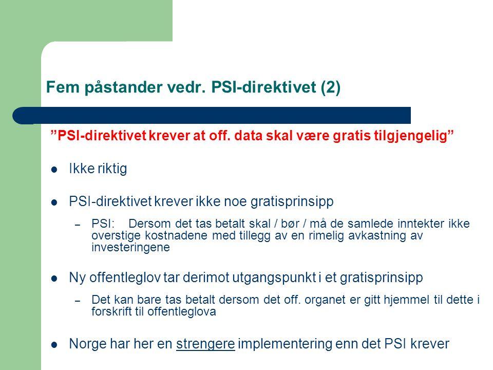 "Fem påstander vedr. PSI-direktivet (2) ""PSI-direktivet krever at off. data skal være gratis tilgjengelig"" Ikke riktig PSI-direktivet krever ikke noe g"