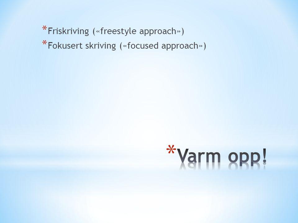 * Friskriving («freestyle approach») * Fokusert skriving («focused approach»)