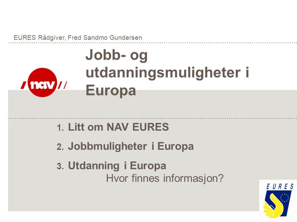 1. Litt om NAV EURES 2. Jobbmuligheter i Europa 3. Utdanning i Europa Hvor finnes informasjon? Jobb- og utdanningsmuligheter i Europa EURES Rådgiver,