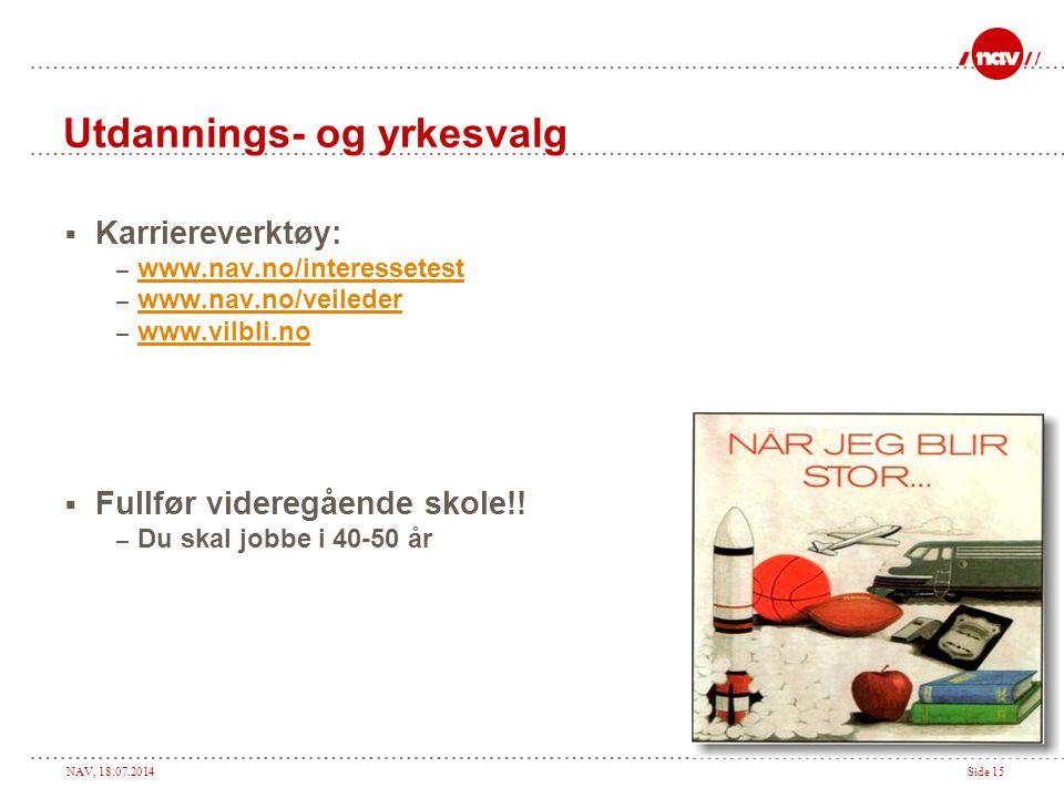 NAV, 18.07.2014Side 15 Utdannings- og yrkesvalg  Karriereverktøy: – www.nav.no/interessetest www.nav.no/interessetest – www.nav.no/veileder www.nav.n