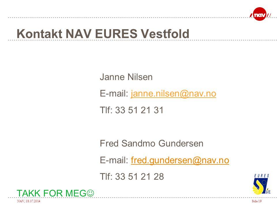 NAV, 18.07.2014Side 19 Kontakt NAV EURES Vestfold Janne Nilsen E-mail: janne.nilsen@nav.no Tlf: 33 51 21 31 Fred Sandmo Gundersen E-mail: fred.gunders