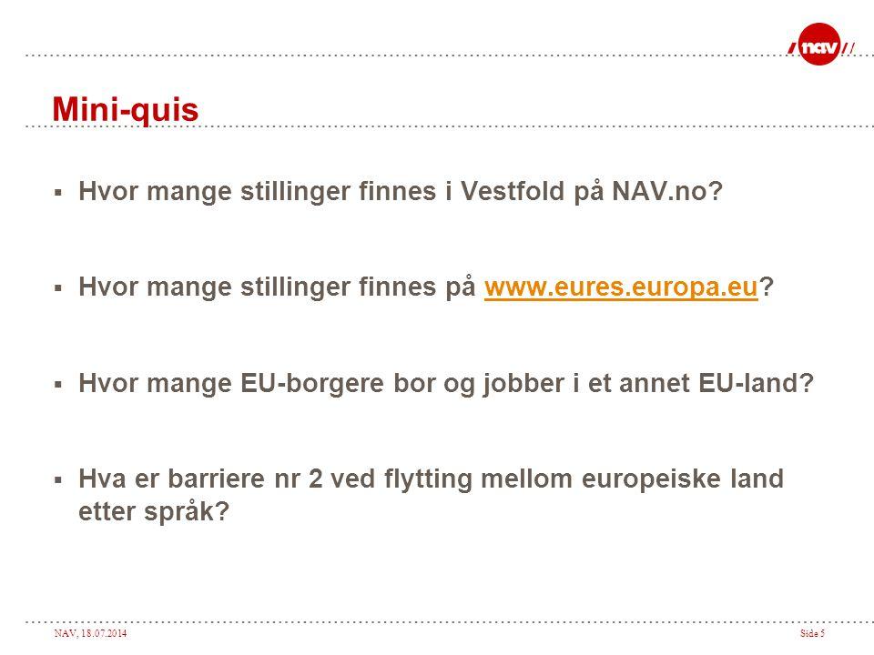 NAV, 18.07.2014Side 5 Mini-quis  Hvor mange stillinger finnes i Vestfold på NAV.no?  Hvor mange stillinger finnes på www.eures.europa.eu?www.eures.e