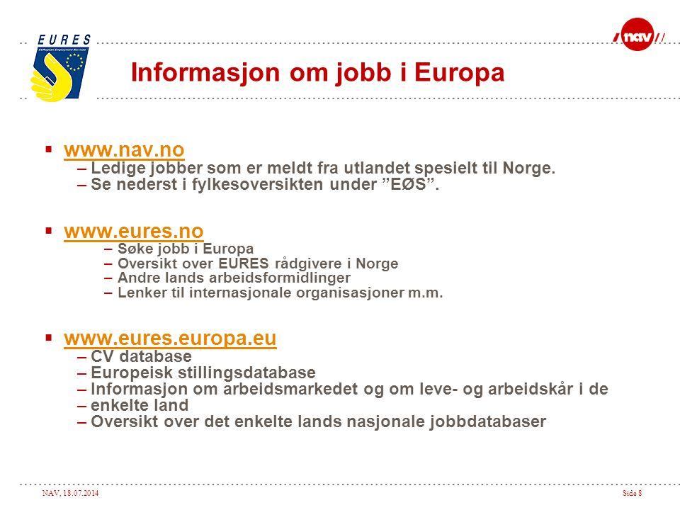 """NAV, 18.07.2014Side 8  www.nav.no www.nav.no –Ledige jobber som er meldt fra utlandet spesielt til Norge. –Se nederst i fylkesoversikten under """"EØS""""."""