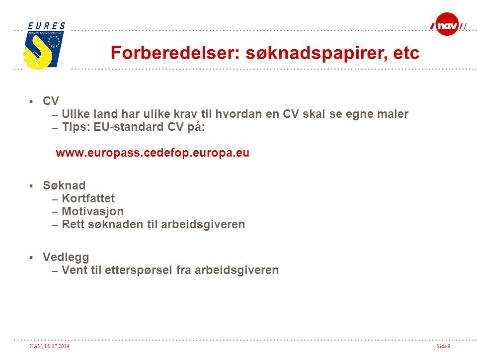 NAV, 18.07.2014Side 9  CV – Ulike land har ulike krav til hvordan en CV skal se egne maler – Tips: EU-standard CV på: www.europass.cedefop.europa.eu