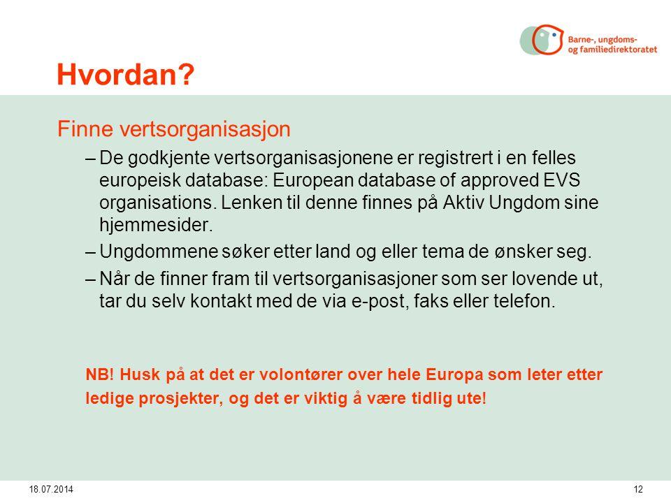 18.07.201412 Hvordan? Finne vertsorganisasjon –De godkjente vertsorganisasjonene er registrert i en felles europeisk database: European database of ap
