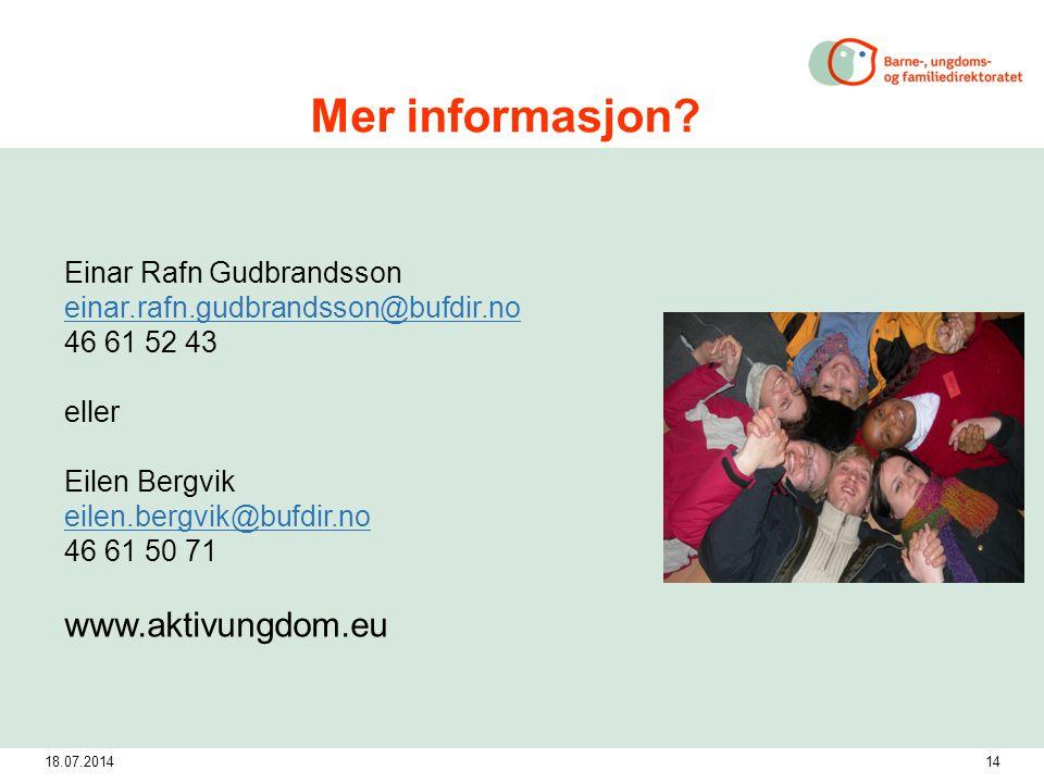 18.07.201414 Mer informasjon? Einar Rafn Gudbrandsson einar.rafn.gudbrandsson@bufdir.no 46 61 52 43 eller Eilen Bergvik eilen.bergvik@bufdir.no 46 61