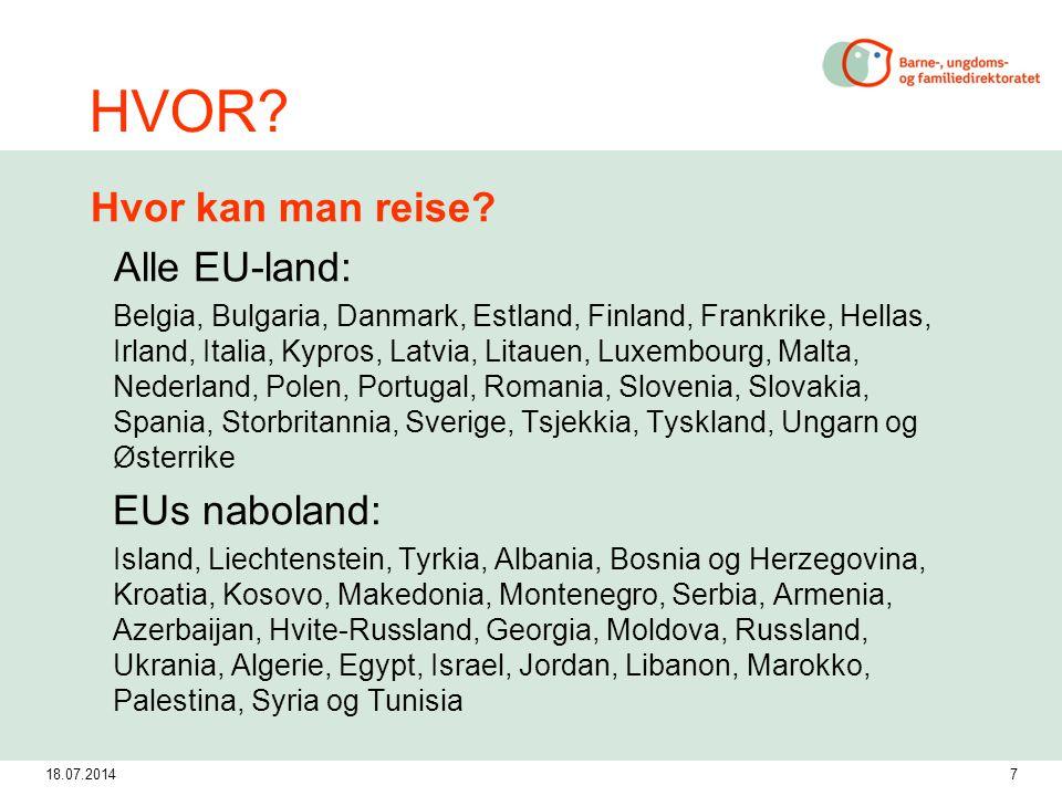 18.07.20147 HVOR? Hvor kan man reise? Alle EU-land: Belgia, Bulgaria, Danmark, Estland, Finland, Frankrike, Hellas, Irland, Italia, Kypros, Latvia, Li