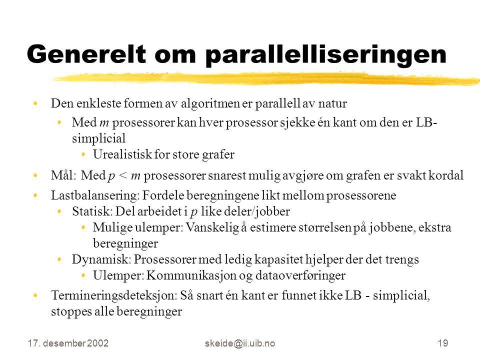 17. desember 2002skeide@ii.uib.no18 Oversikt Kort introduksjon Sekvensiell implementasjon av algoritmen Parallell implementasjon av algoritmen Generel