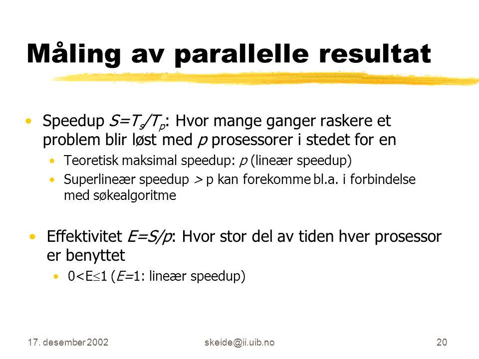 17. desember 2002skeide@ii.uib.no19 Generelt om parallelliseringen Den enkleste formen av algoritmen er parallell av natur Med m prosessorer kan hver