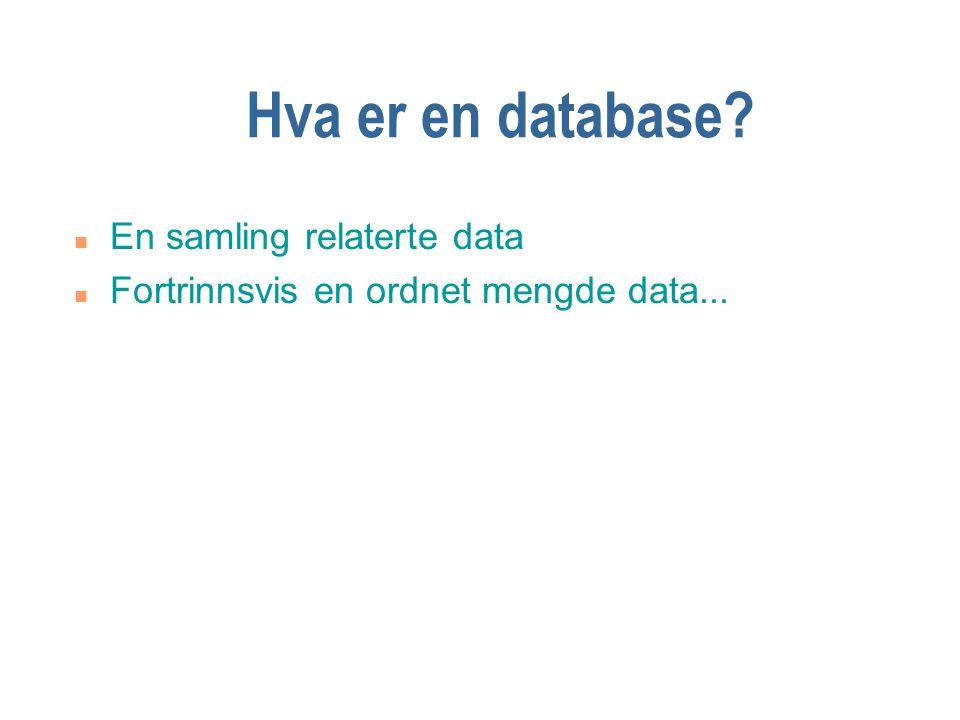 Hva er en database? n En samling relaterte data n Fortrinnsvis en ordnet mengde data...