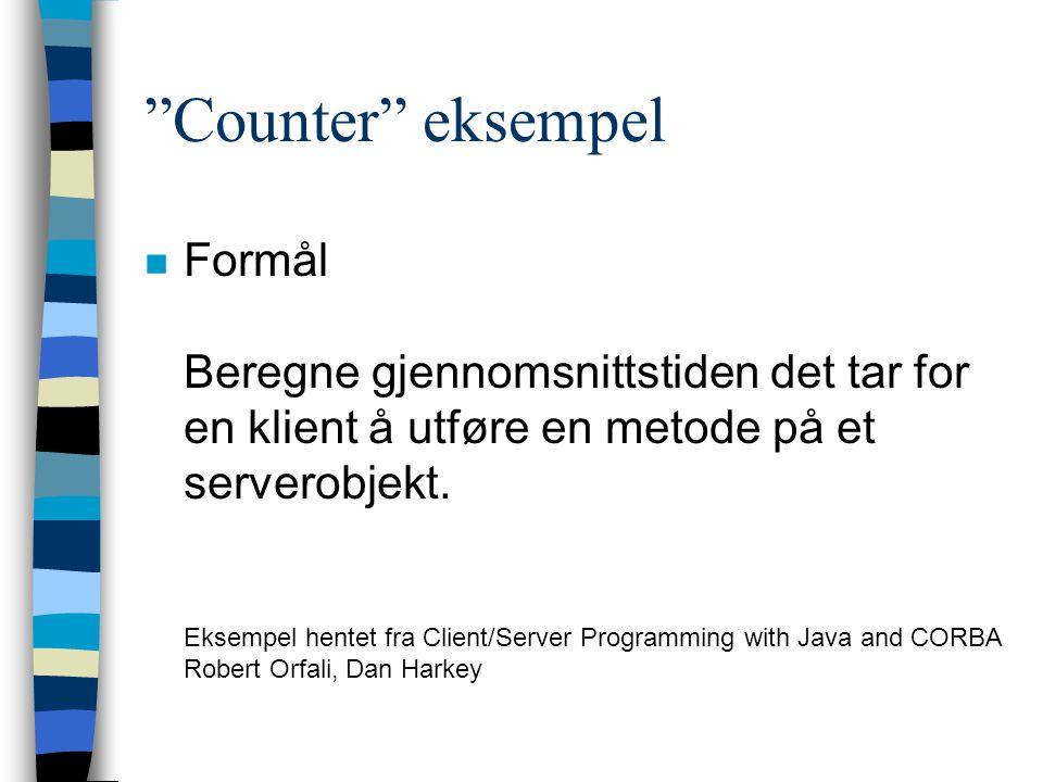 Counter eksempel n Formål Beregne gjennomsnittstiden det tar for en klient å utføre en metode på et serverobjekt.