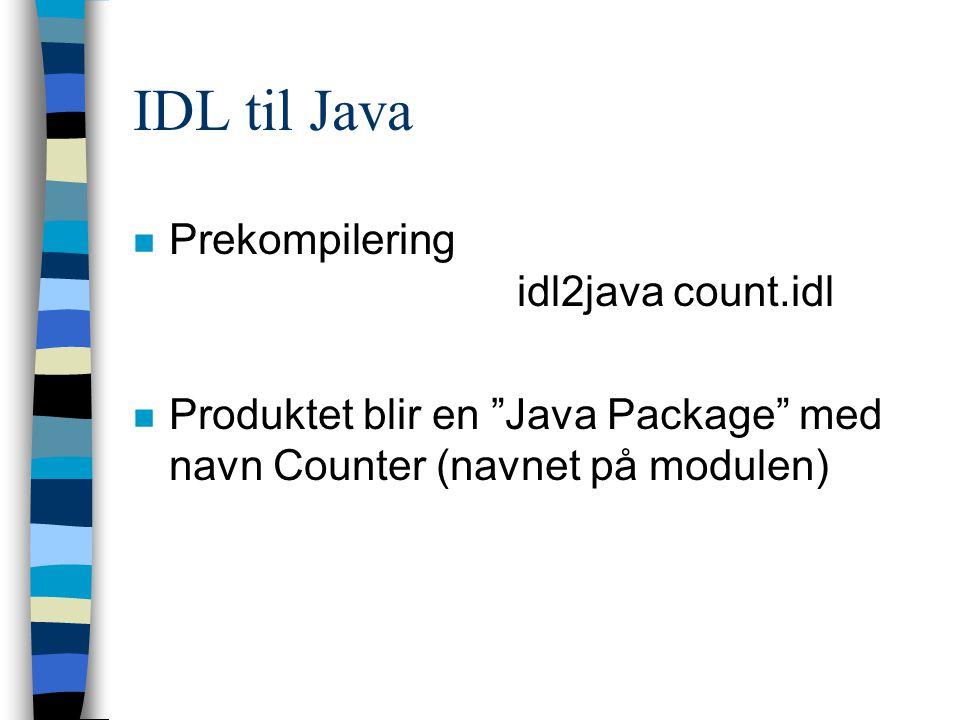 IDL til Java n Prekompilering idl2java count.idl n Produktet blir en Java Package med navn Counter (navnet på modulen)
