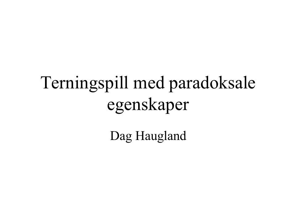 Terningspill med paradoksale egenskaper Dag Haugland