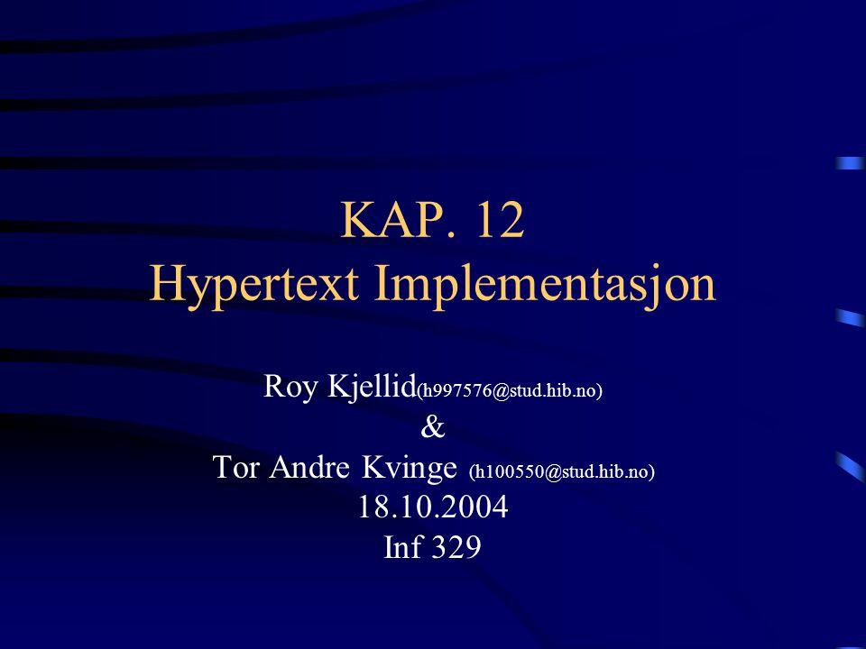 KAP. 12 Hypertext Implementasjon Roy Kjellid (h997576@stud.hib.no) & Tor Andre Kvinge (h100550@stud.hib.no) 18.10.2004 Inf 329