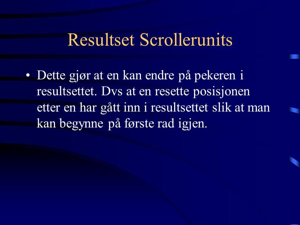 Resultset Scrollerunits Dette gjør at en kan endre på pekeren i resultsettet.