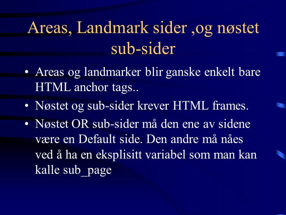 Areas, Landmark sider,og nøstet sub-sider Areas og landmarker blir ganske enkelt bare HTML anchor tags.. Nøstet og sub-sider krever HTML frames. Nøste