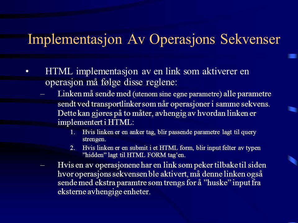 Implementasjon Av Operasjons Sekvenser HTML implementasjon av en link som aktiverer en operasjon må følge disse reglene: –Linken må sende med (utenom