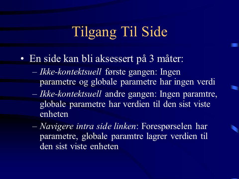 Tilgang Til Side En side kan bli aksessert på 3 måter: –Ikke-kontektsuell første gangen: Ingen parametre og globale parametre har ingen verdi –Ikke-ko