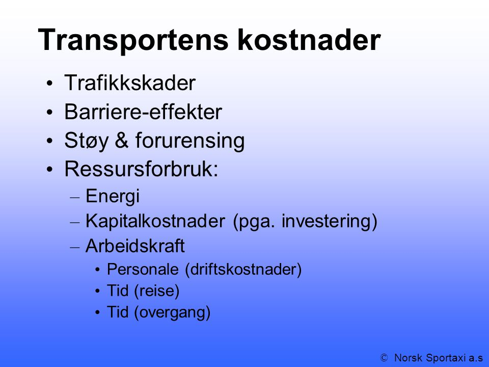 Transportens kostnader Trafikkskader Barriere-effekter Støy & forurensing Ressursforbruk: – Energi – Kapitalkostnader (pga. investering) – Arbeidskraf