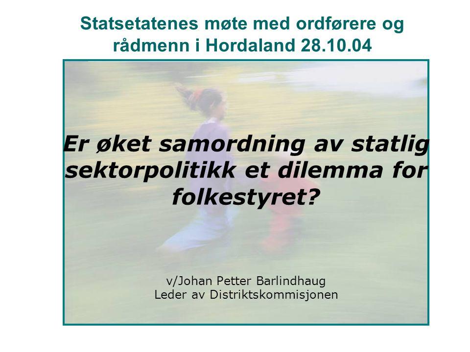 Statsetatenes møte med ordførere og rådmenn i Hordaland 28.10.04 Er øket samordning av statlig sektorpolitikk et dilemma for folkestyret? v/Johan Pett