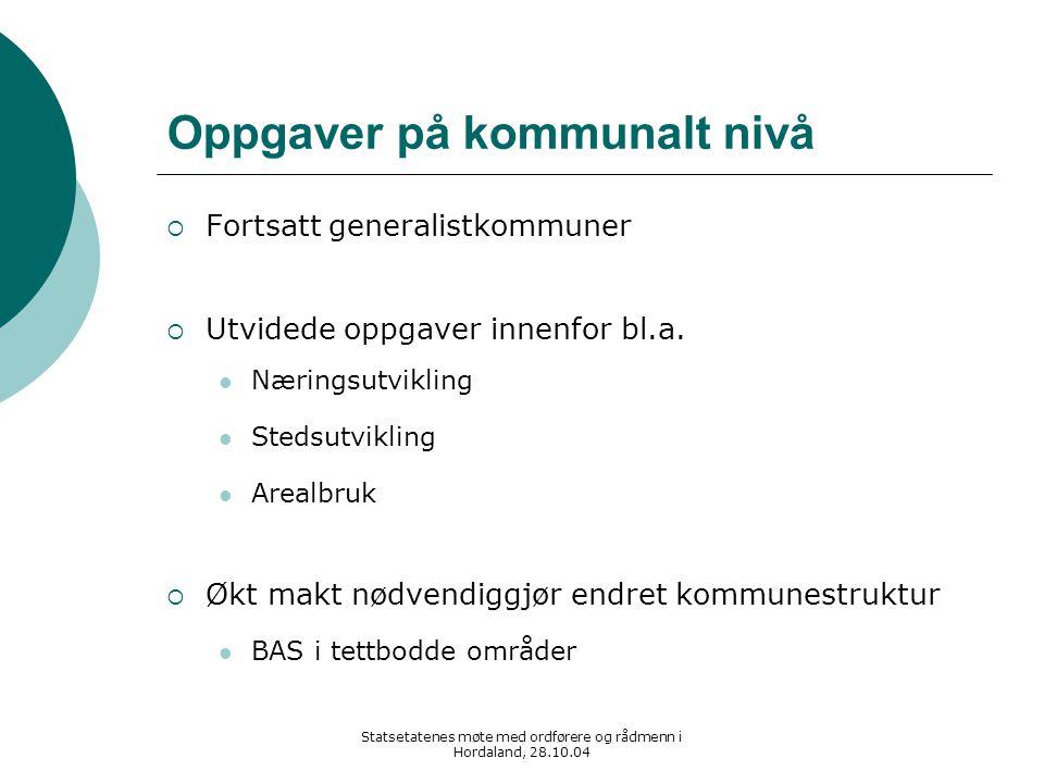 Statsetatenes møte med ordførere og rådmenn i Hordaland, 28.10.04 Oppgaver på kommunalt nivå  Fortsatt generalistkommuner  Utvidede oppgaver innenfo