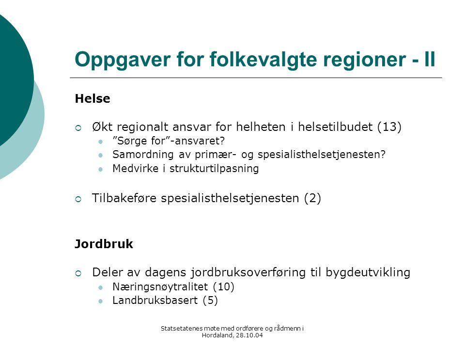 Statsetatenes møte med ordførere og rådmenn i Hordaland, 28.10.04 Oppgaver for folkevalgte regioner - II Helse  Økt regionalt ansvar for helheten i h