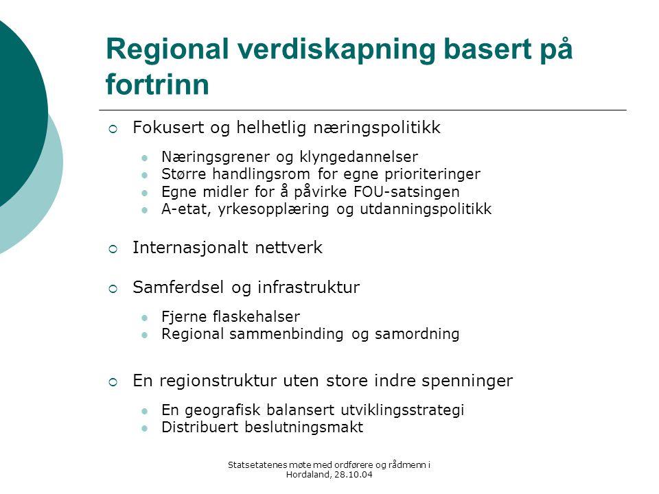 Statsetatenes møte med ordførere og rådmenn i Hordaland, 28.10.04 Regional verdiskapning basert på fortrinn  Fokusert og helhetlig næringspolitikk Næ