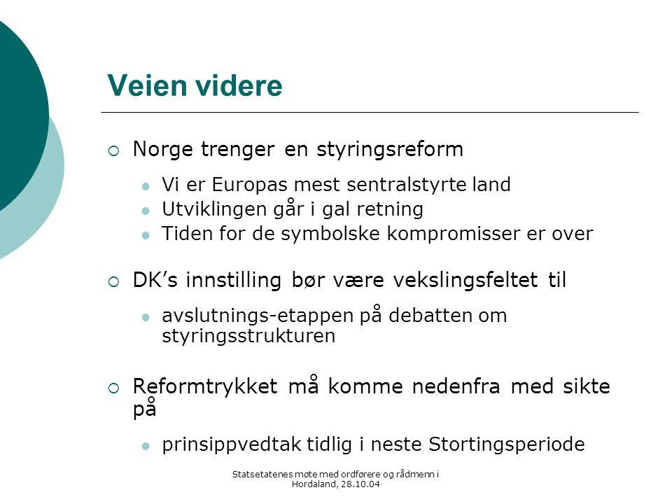 Statsetatenes møte med ordførere og rådmenn i Hordaland, 28.10.04 Veien videre  Norge trenger en styringsreform Vi er Europas mest sentralstyrte land