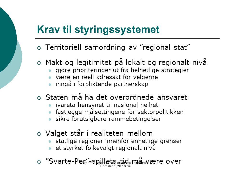 Statsetatenes møte med ordførere og rådmenn i Hordaland, 28.10.04 Fremtidig forvaltningssystem 3-nivå modell (11 + 1 medl.)  Fylkeskommunene erstattes med sterke folkevalgte regioner Antallet avhengig av oppgavene Har meget stor legitimitet for prioritering og samordning Er meget prioriterings- og kostnadseffektiv med få regioner  Fylkesmannsembetet rendyrkes som tilsyns- og kontrollorgan 2-nivå modell (3 medl.)  Fylkeskommunene avvikles  Fylkesmannsembetet erstattes med en ny regional struktur som f.eks.