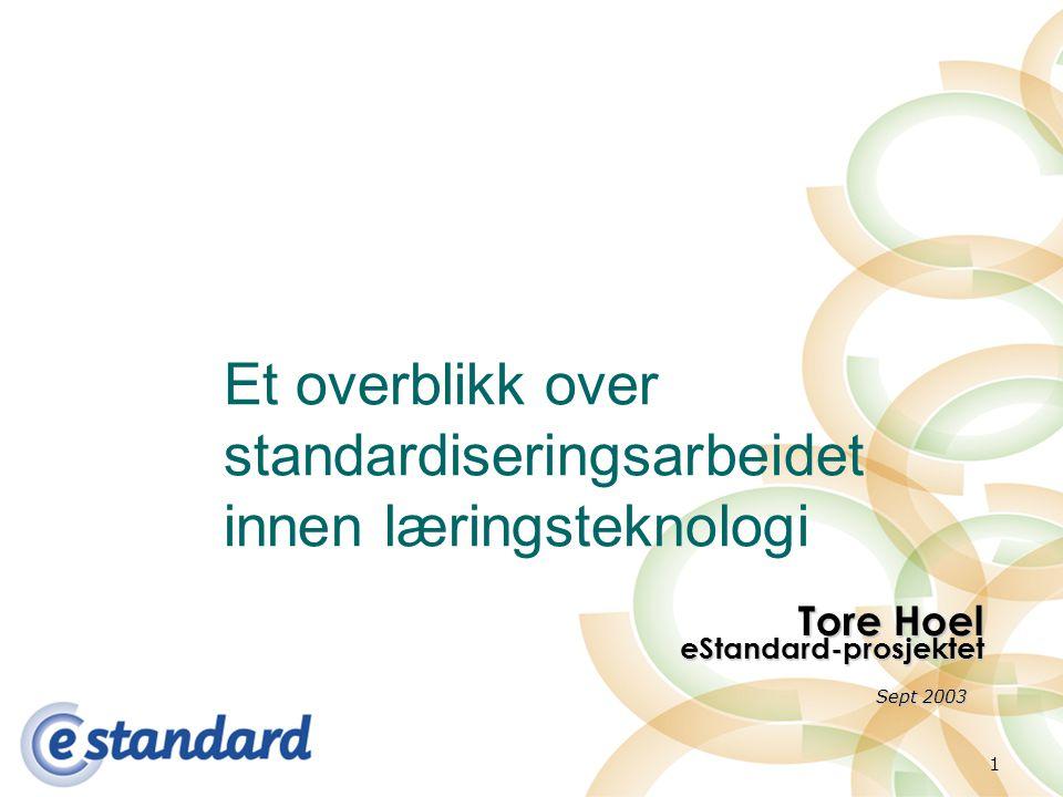 1 Et overblikk over standardiseringsarbeidet innen læringsteknologi Tore Hoel eStandard-prosjektet Sept 2003